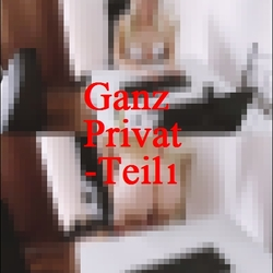 Ganz Privat-Teil1 - Emily92